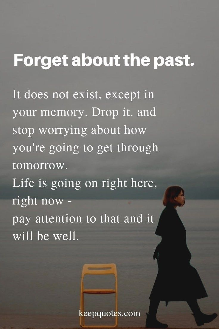 Forget The Past Quotes Past Quotes Past Memories Quotes Forget The Past Quotes
