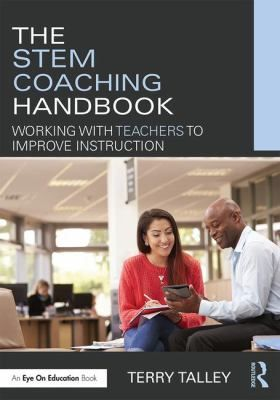 The STEM coaching handbook: Working with teachers to improve instruction. (2017). by Terry Talley