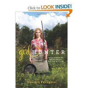 Girl Hunter: Revolutionizing the Way We Eat, One Hunt at a Time: Georgia Pellegrini: 9780738214665: Amazon.com: Books