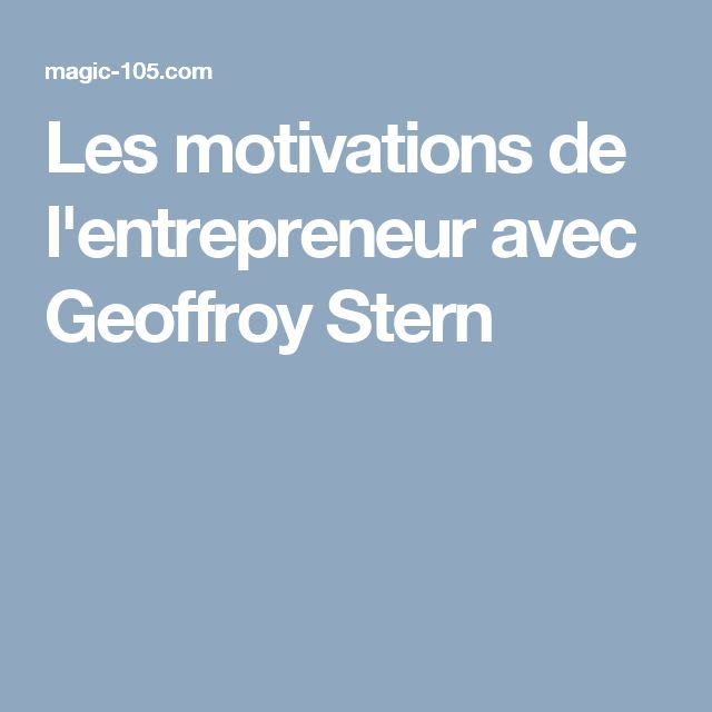 Les motivations de l'entrepreneur avec Geoffroy Stern