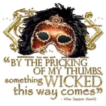 "Famous quote from Macbeth: ""something wicked this way comes"""