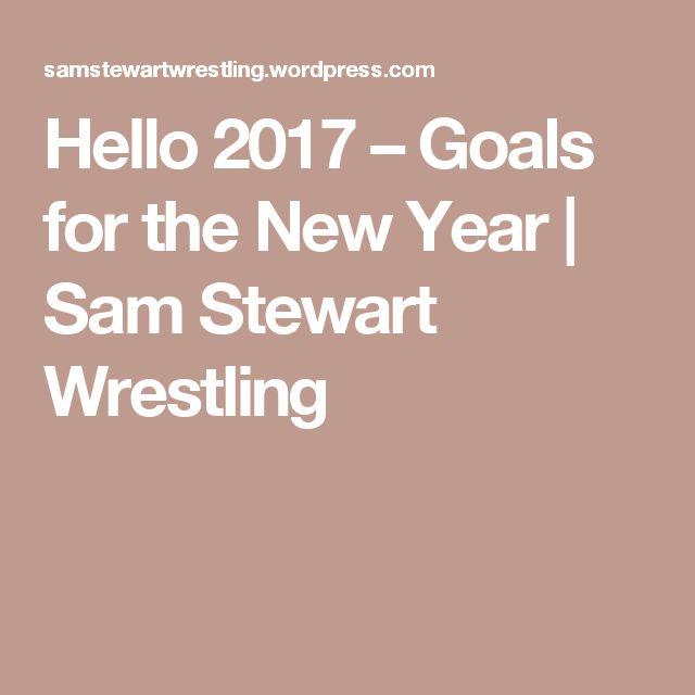 Hello 2017 – Goals for the New Year   Sam Stewart Wrestling
