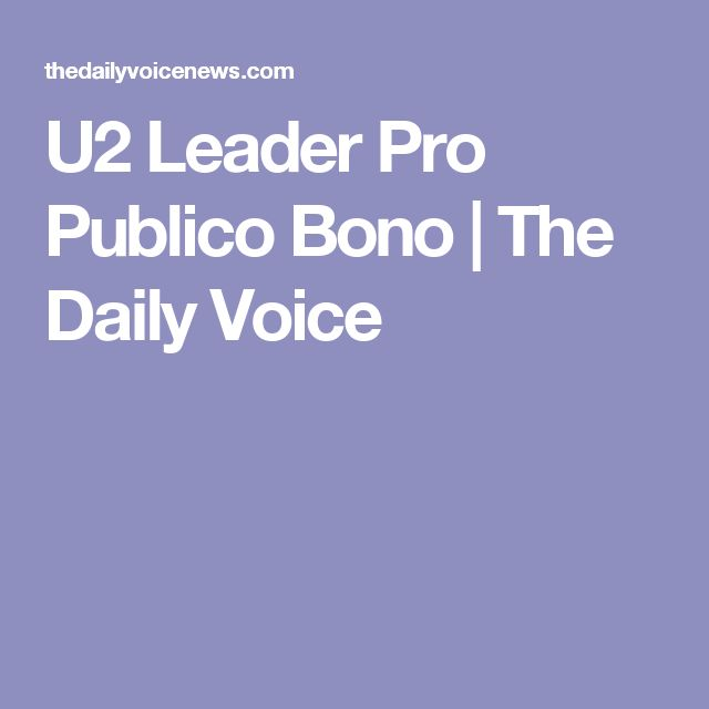 U2 Leader Pro Publico Bono | The Daily Voice