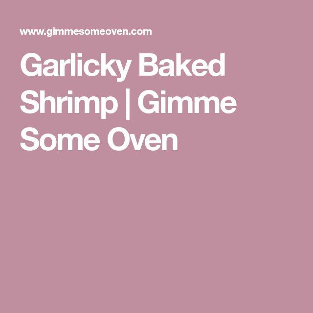 Garlicky Baked Shrimp   Gimme Some Oven