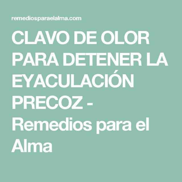 CLAVO DE OLOR PARA DETENER LA EYACULACIÓN PRECOZ - Remedios para el Alma