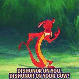 Dishonor on you, dishonor on your cow!