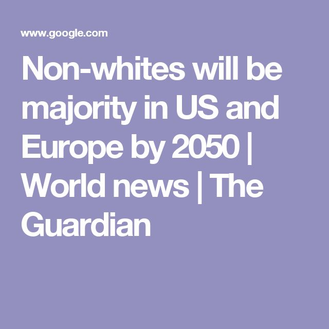 Non-whites will be majority in US and Europe by 2050 | World news | The Guardian