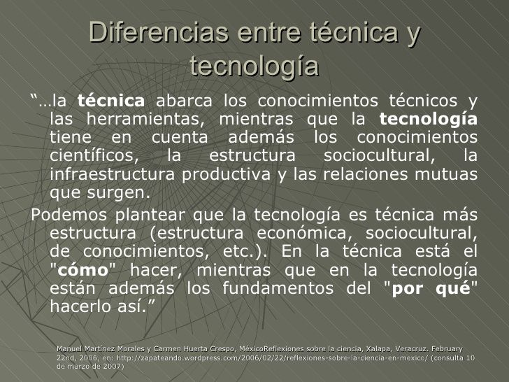 """Diferencias entre técnica y                   tecnología""""…la técnica abarca los conocimientos técnicos y  las herramientas..."""