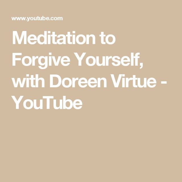 Meditation to Forgive Yourself, with Doreen Virtue ...