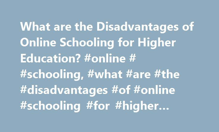 What are the Disadvantages of Online Schooling for Higher Education? #online # #schooling, #what #are #the #disadvantages #of #online #schooling #for #higher #education? http://pittsburgh.remmont.com/what-are-the-disadvantages-of-online-schooling-for-higher-education-online-schooling-what-are-the-disadvantages-of-online-schooling-for-higher-education/  # What Are the Disadvantages of Online Schooling for Higher Education? Today, online schooling for higher education is prevalent across many…
