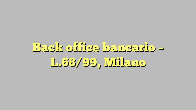 Back office bancario - L.68/99, Milano