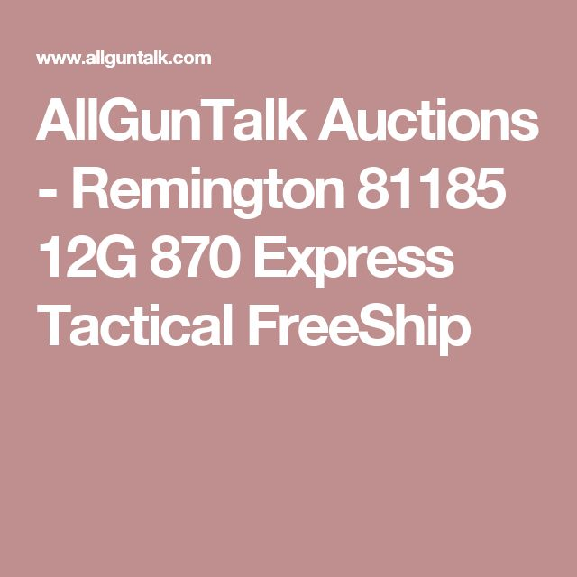 AllGunTalk Auctions - Remington 81185 12G 870 Express Tactical FreeShip