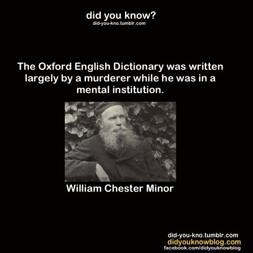 Oxford Dictionary was written mostly by a serial killer. Just goes to show even crazy people have proper literature.