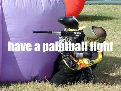 be in a paintball fight