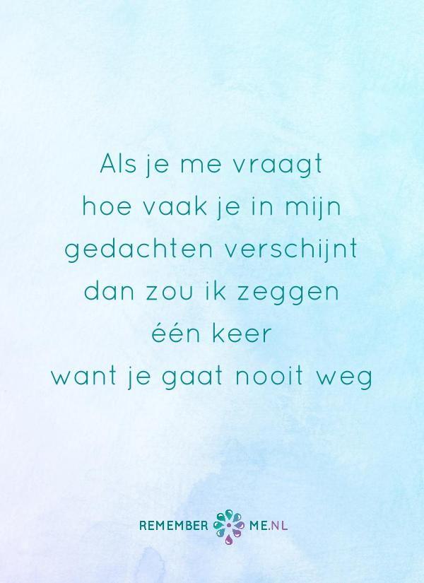 De gedachte aan jou gaat nooit meer weg. Een quote over het afscheid, het verdriet en het gemis na de dood van een geliefde. Vind meer inspiratie over de uitvaart en rouwen op http://www.rememberme.nl