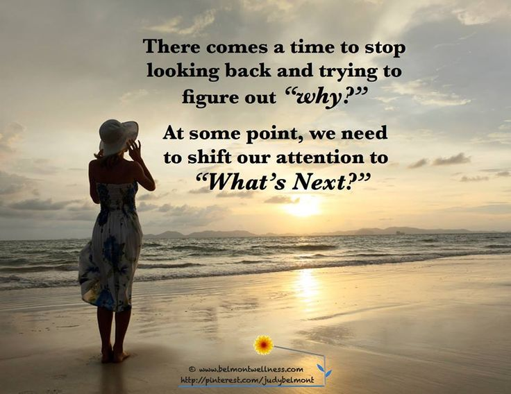 "Shift from a past focus to a present focus, from ""why"" to ""what's next?"""