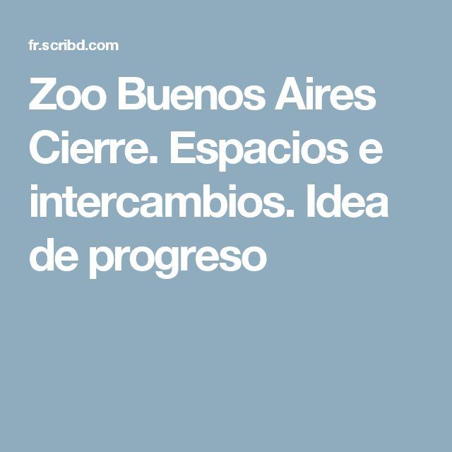 Zoo Buenos Aires Cierre. Espacios e intercambios. Idea de progreso