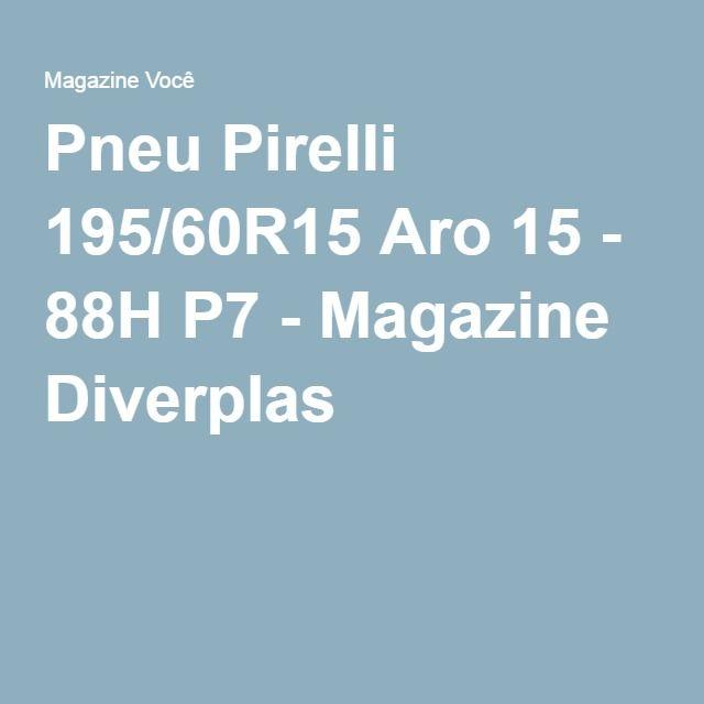 Pneu Pirelli 195/60R15 Aro 15 - 88H P7 - Magazine Diverplas