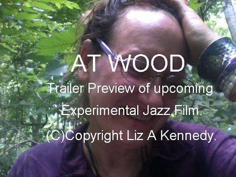 (c)Copyright Liz A Kennedy. AT WOOD trailer  preview