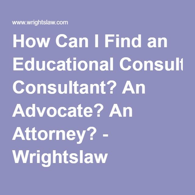 How Can I Find an Educational Consultant? An Advocate? An Attorney? - Wrightslaw