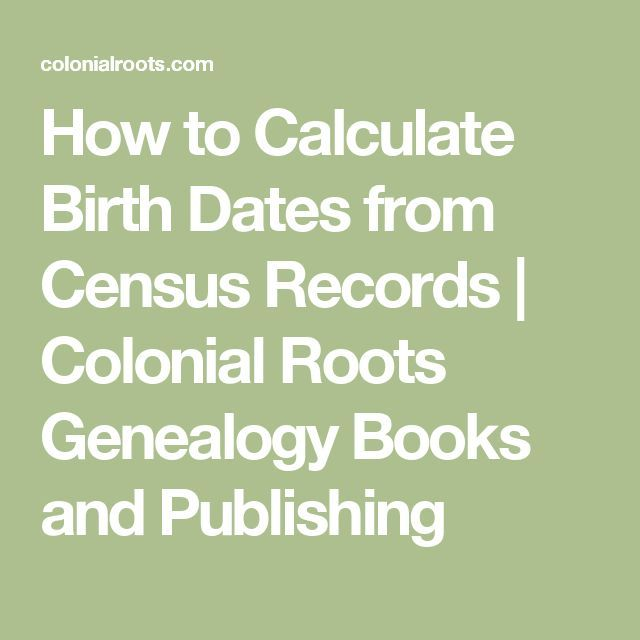 How to Calculate Birth Dates from Census Records   Colonial Roots Genealogy Books and Publishing