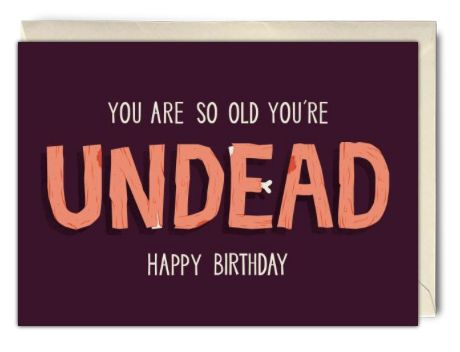 You are so old you're undead. Happy Birthday - Rude Birthday Card from Chris…