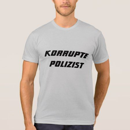 Corrupt Policeman in German T-Shirt - click/tap to personalize and buy