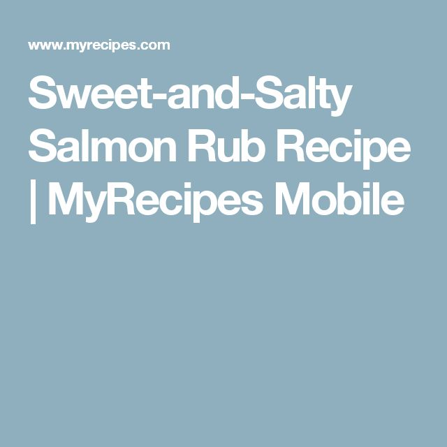 Sweet-and-Salty Salmon Rub Recipe | MyRecipes Mobile