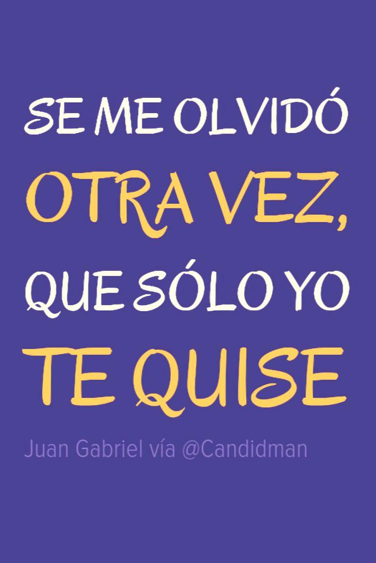 """Se me olvidó otra vez, que sólo yo te quise"". #JuanGabriel #Frases #Letra…"
