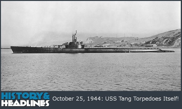 USS Tang Torpedoes Itself! - https://www.historyandheadlines.com/uss-tang-torpedoes-itself/
