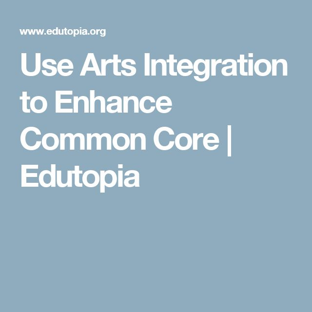 Use Arts Integration to Enhance Common Core | Edutopia