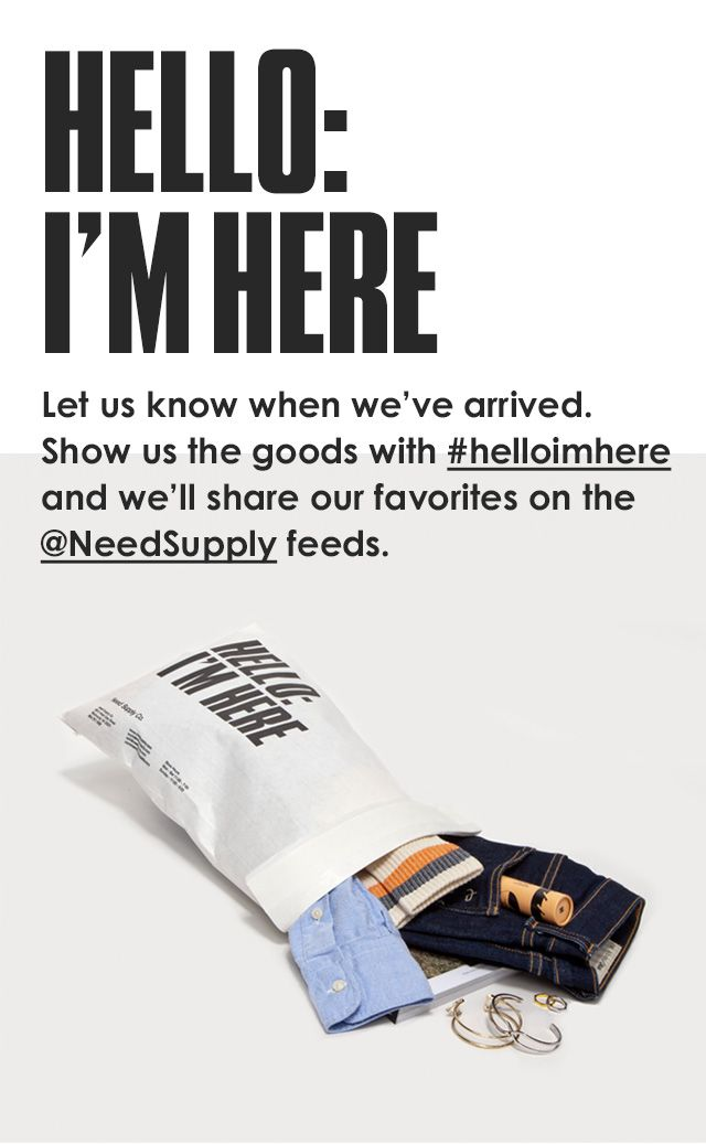 """Hello: I'm Here"" Need Supply Co. packaging copy and social tie-in."