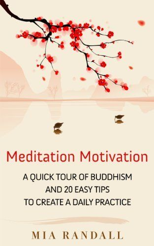 Meditation Motivation - A Quick Tour of Buddhism and 20 Easy Tips to Create a Daily Practice by Mia Randall, http://www.amazon.com/dp/B008IP0IYM/ref=cm_sw_r_pi_dp_zDpLsb0J9D0DF