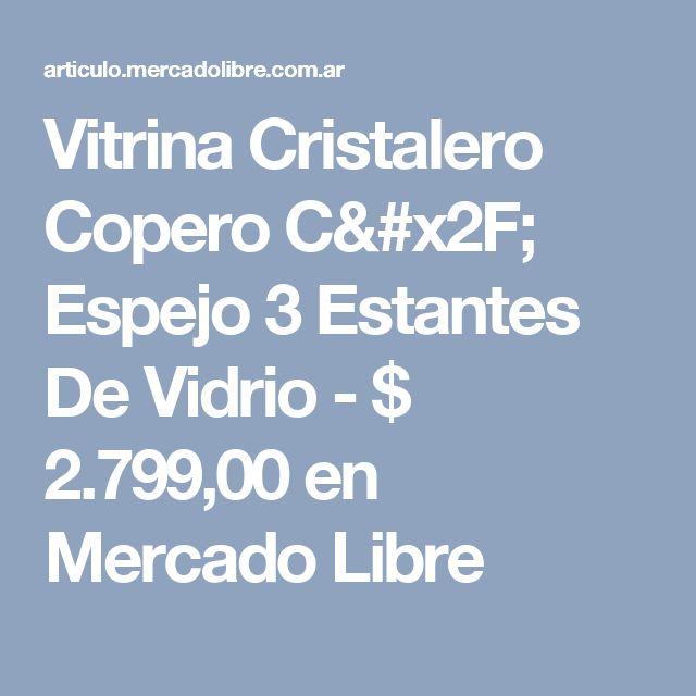 Vitrina Cristalero Copero C/ Espejo 3 Estantes De Vidrio - $ 2.799,00 en Mercado Libre