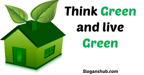 Slogan on Environment: Think Green & Live Green