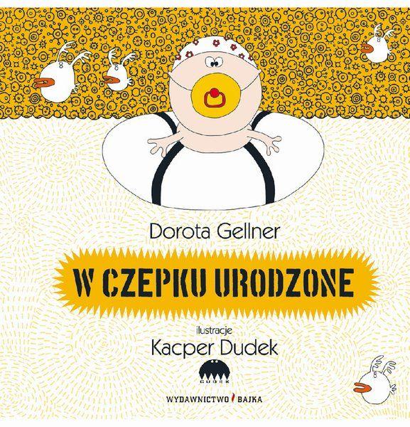 W czepku urodzone, Dorota Gellner