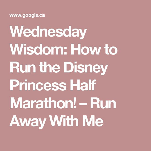 Wednesday Wisdom: How to Run the Disney Princess Half Marathon! – Run Away With Me
