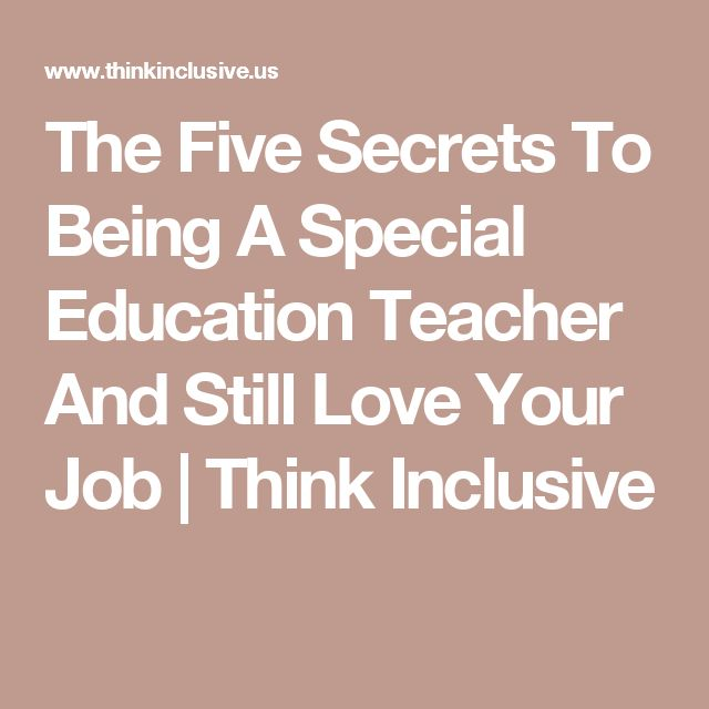 The Five Secrets To Being A Special Education Teacher And Still Love Your Job   Think Inclusive