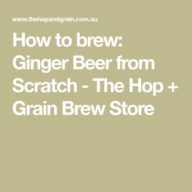 How to brew: Ginger Beer from Scratch - The Hop + Grain Brew Store