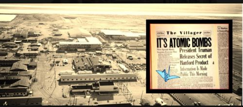 Nagasaki-Hanford Bridge Project: Joining the Victims of Production and Use of Nuclear Weapons  Consequences of Radiation Exposure (CORE) a Washington State nonprofit is planning a historic mission by a survivor of the Nagasaki atomic bomb to meet with people living near the Hanford Site where the plutonium for the bomb was produced. The radiation released by the detonation over Nagasaki and from plutonium production at Hanford have resulted in cancers and a host of disabling illnesses…