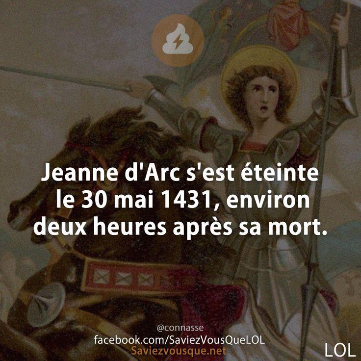 Jeanne d'Arc s'est éteinte le 30 mai 1431, environ deux heures après sa mort.   Saviez Vous Que?   Tous les jours, découvrez de nouvelles infos pour briller en société !