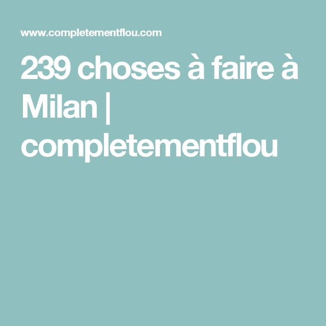 239 choses à faire à Milan | completementflou