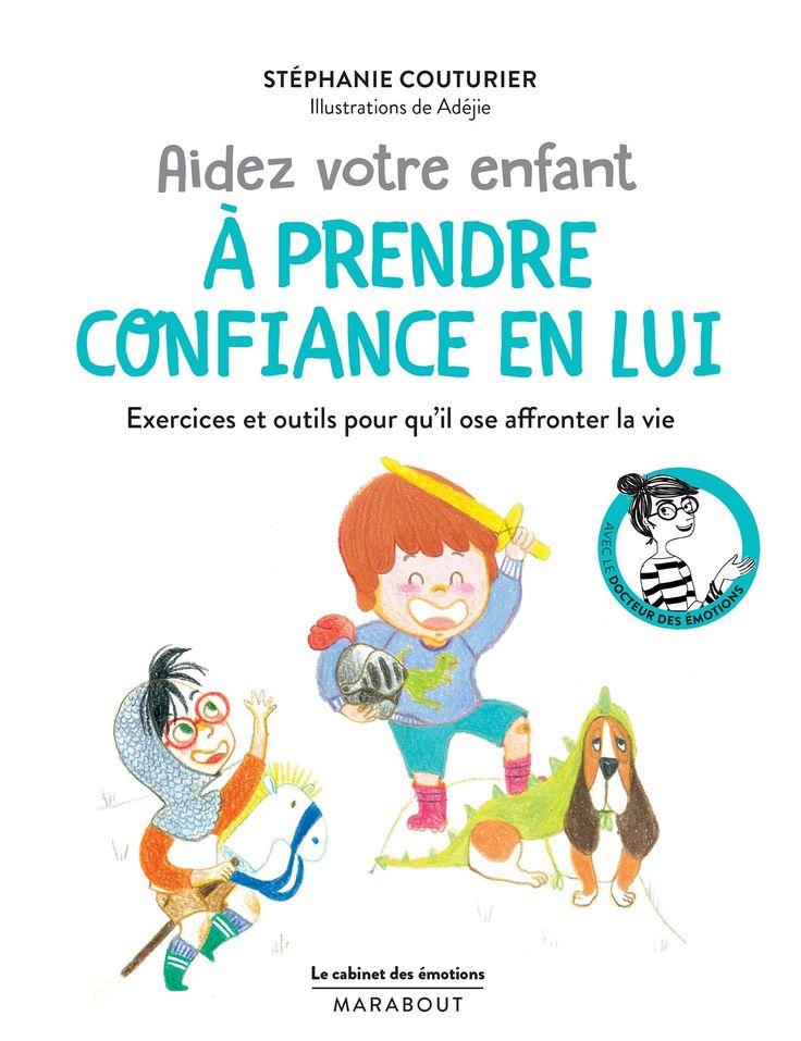 Aidez votre enfant à prendre confiance en lui : exercices et outils pour qu'il ose affronter la vie