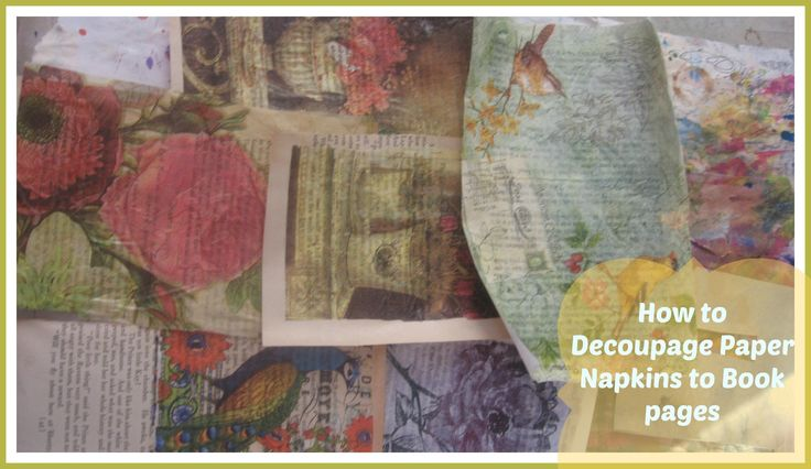 How Decoupage Paper Napkins To Book Pages /Mixed Media Napkin Art project                                                                                                                                                                                 More