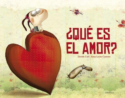 ¿Qué es el amor?, de Davide Cali, Anna Laura (2012). Libro para niños de +3 años. Editorial Edelvives