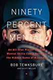 Ninety Percent Mental: An All-Star Player Turned Mental Skills Coach Reveals the Hidden Game of Baseball by Bob Tewksbury (Author) #Kindle US #NewRelease #Sports #eBook #ad