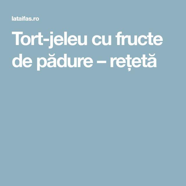 Tort-jeleu cu fructe de pădure – rețetă