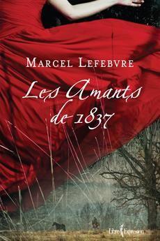 LES AMANTS DE 1837  Par l'auteurMarcel Lefebvre