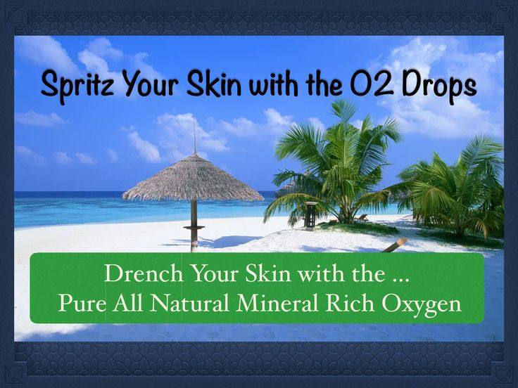 Spritz your skin with the o2 drops