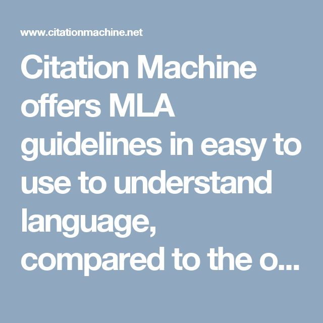 Citation Machine offers MLA guidelines in easy to use to understand language, compared to the official MLA website. Similar to Purdue Owl, but Citation Machine also has a bibliography generator.